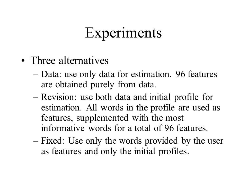 Experiments Three alternatives –Data: use only data for estimation. 96 features are obtained purely from data. –Revision: use both data and initial pr