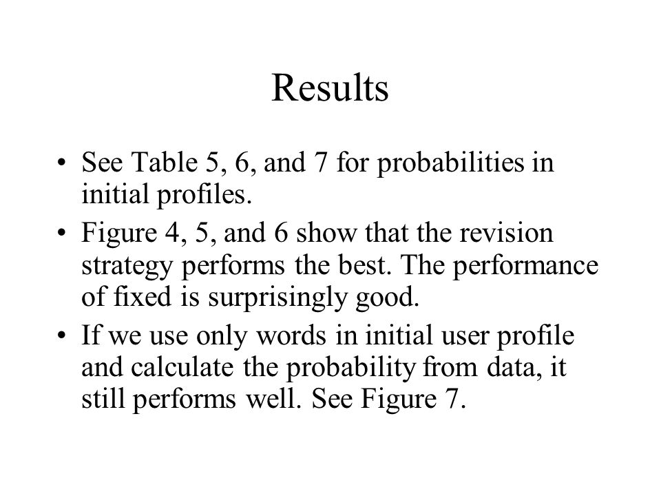 Results See Table 5, 6, and 7 for probabilities in initial profiles. Figure 4, 5, and 6 show that the revision strategy performs the best. The perform