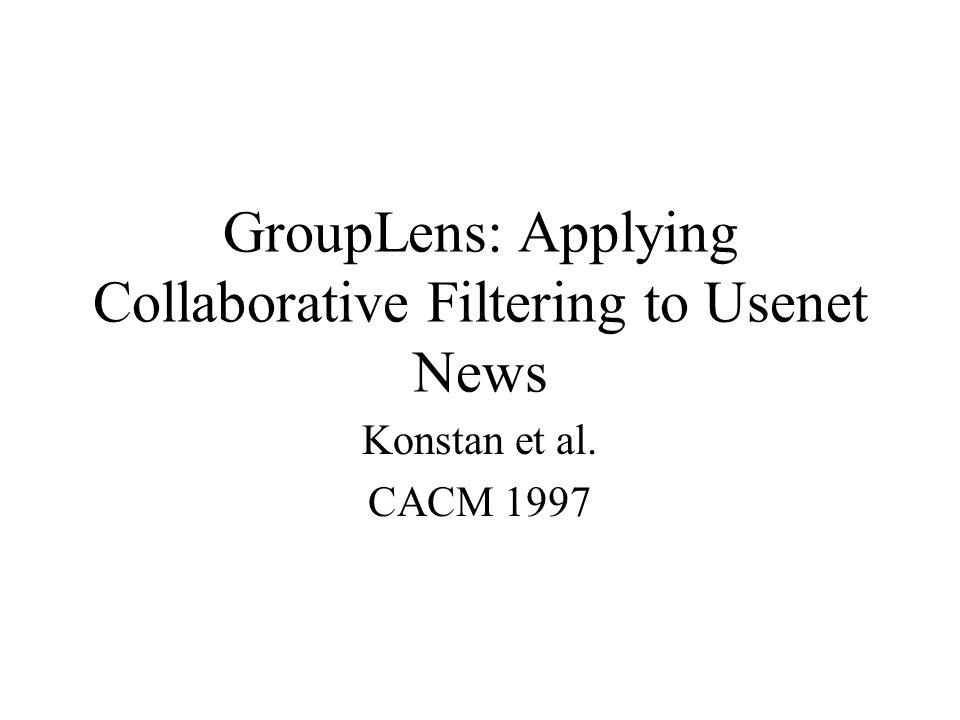 GroupLens: Applying Collaborative Filtering to Usenet News Konstan et al. CACM 1997