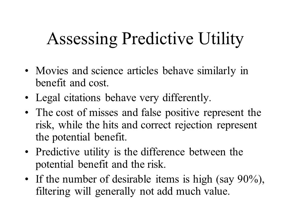 Assessing Predictive Utility Movies and science articles behave similarly in benefit and cost. Legal citations behave very differently. The cost of mi