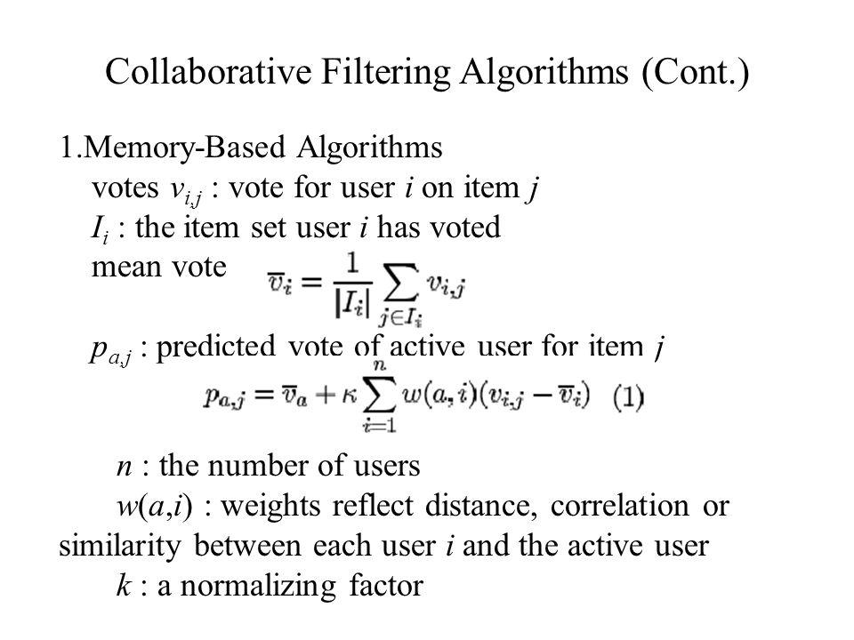 Collaborative Filtering Algorithms (Cont.) 1.Memory-Based Algorithms votes v i,j : vote for user i on item j I i : the item set user i has voted mean