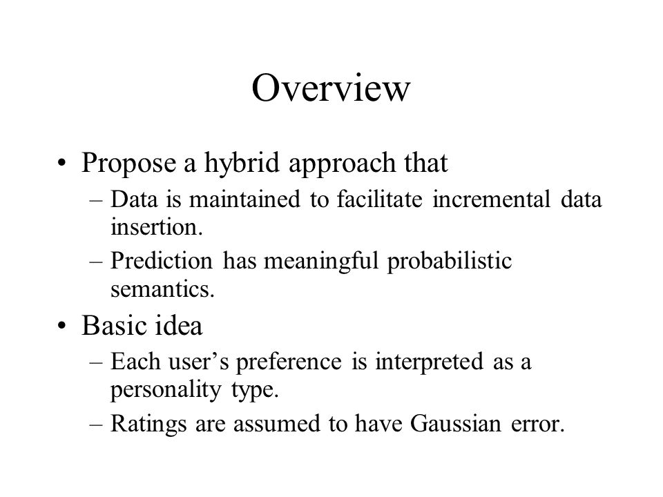 Overview Propose a hybrid approach that –Data is maintained to facilitate incremental data insertion. –Prediction has meaningful probabilistic semanti