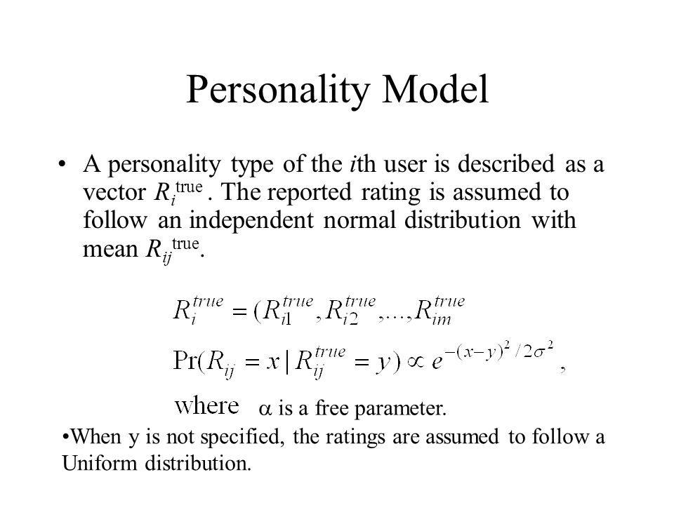 Personality Model A personality type of the ith user is described as a vector R i true. The reported rating is assumed to follow an independent normal