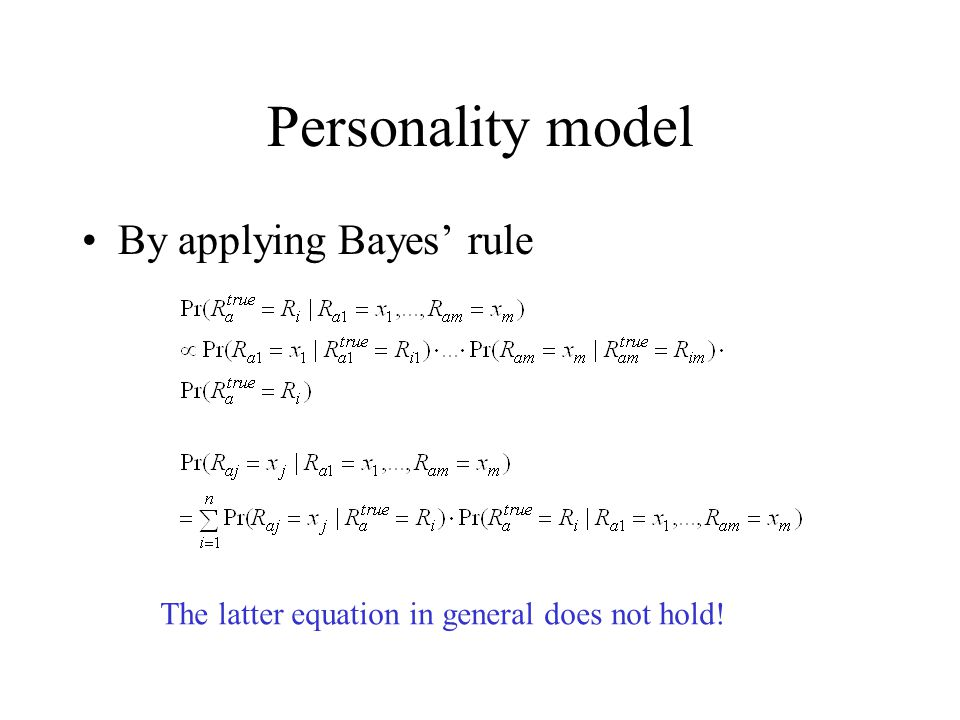 Personality model By applying Bayes' rule The latter equation in general does not hold!