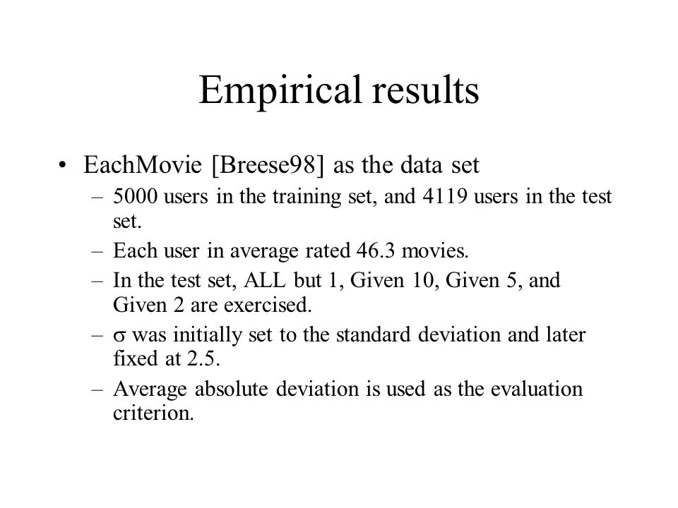 Empirical results EachMovie [Breese98] as the data set –5000 users in the training set, and 4119 users in the test set. –Each user in average rated 46