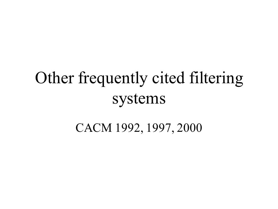 Other frequently cited filtering systems CACM 1992, 1997, 2000