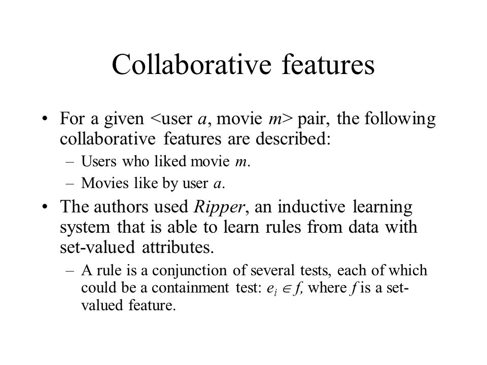 Collaborative features For a given pair, the following collaborative features are described: –Users who liked movie m. –Movies like by user a. The aut
