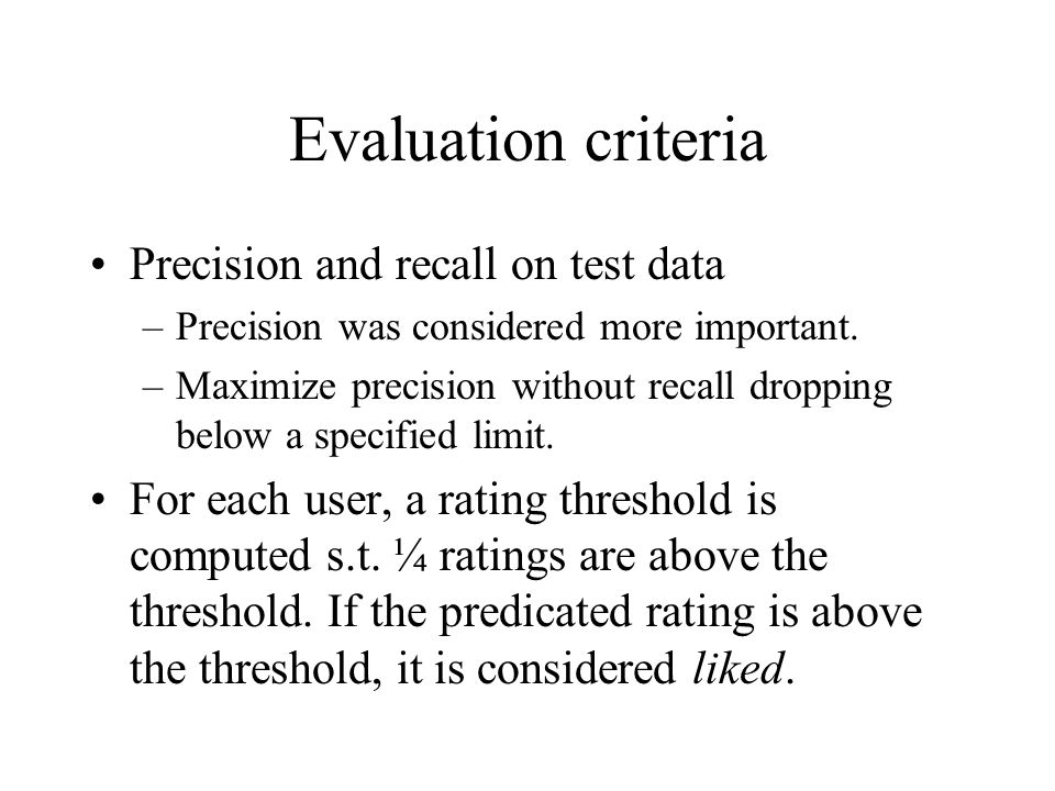 Evaluation criteria Precision and recall on test data –Precision was considered more important. –Maximize precision without recall dropping below a sp