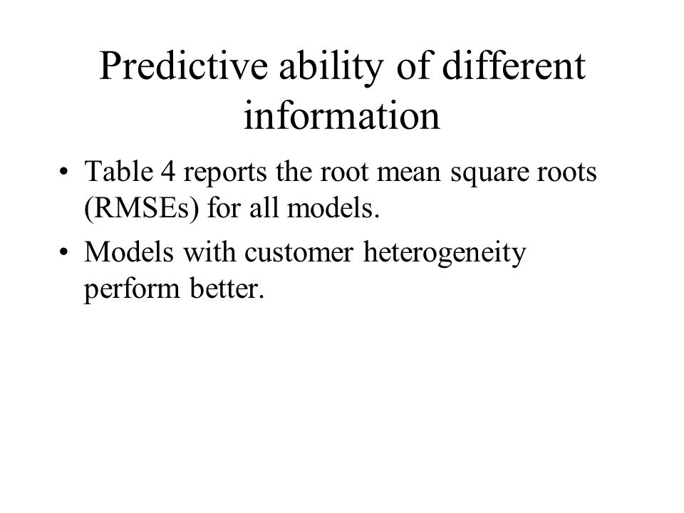Predictive ability of different information Table 4 reports the root mean square roots (RMSEs) for all models. Models with customer heterogeneity perf