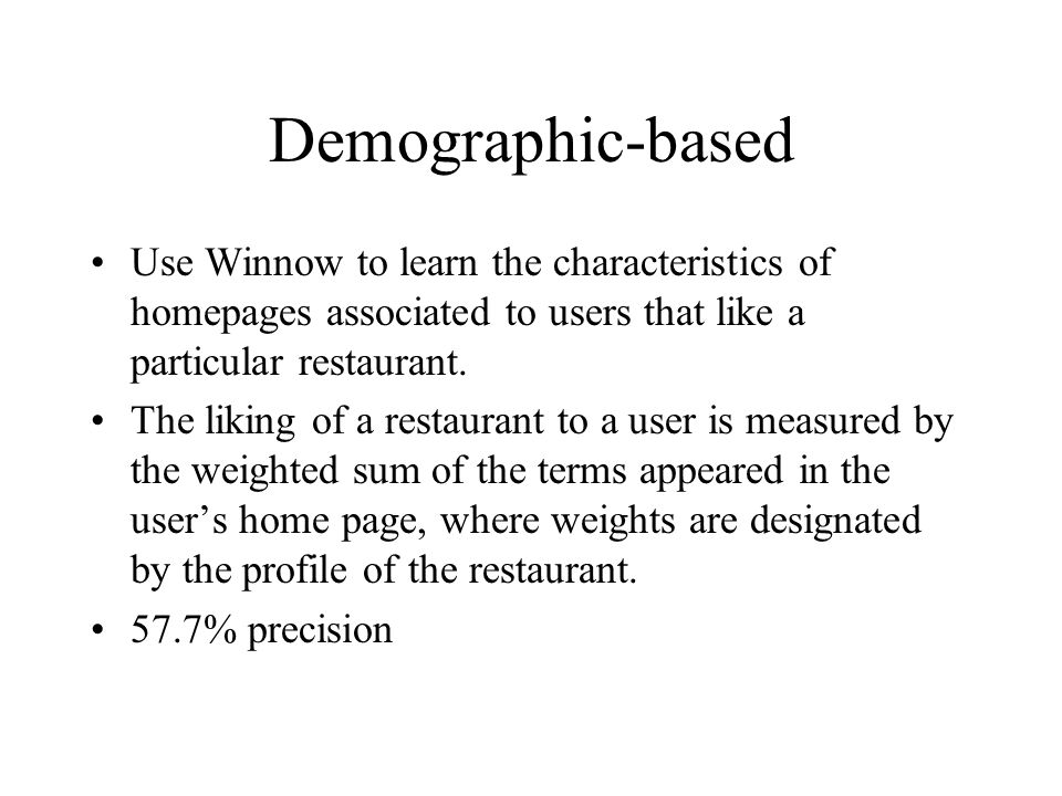 Demographic-based Use Winnow to learn the characteristics of homepages associated to users that like a particular restaurant. The liking of a restaura
