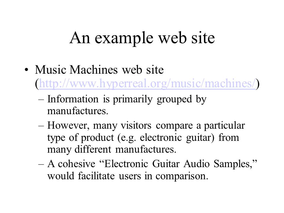 An example web site Music Machines web site (http://www.hyperreal.org/music/machines/)http://www.hyperreal.org/music/machines/ –Information is primari