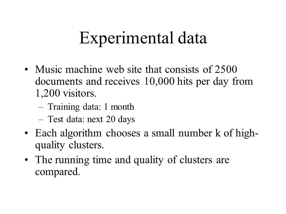 Experimental data Music machine web site that consists of 2500 documents and receives 10,000 hits per day from 1,200 visitors. –Training data: 1 month