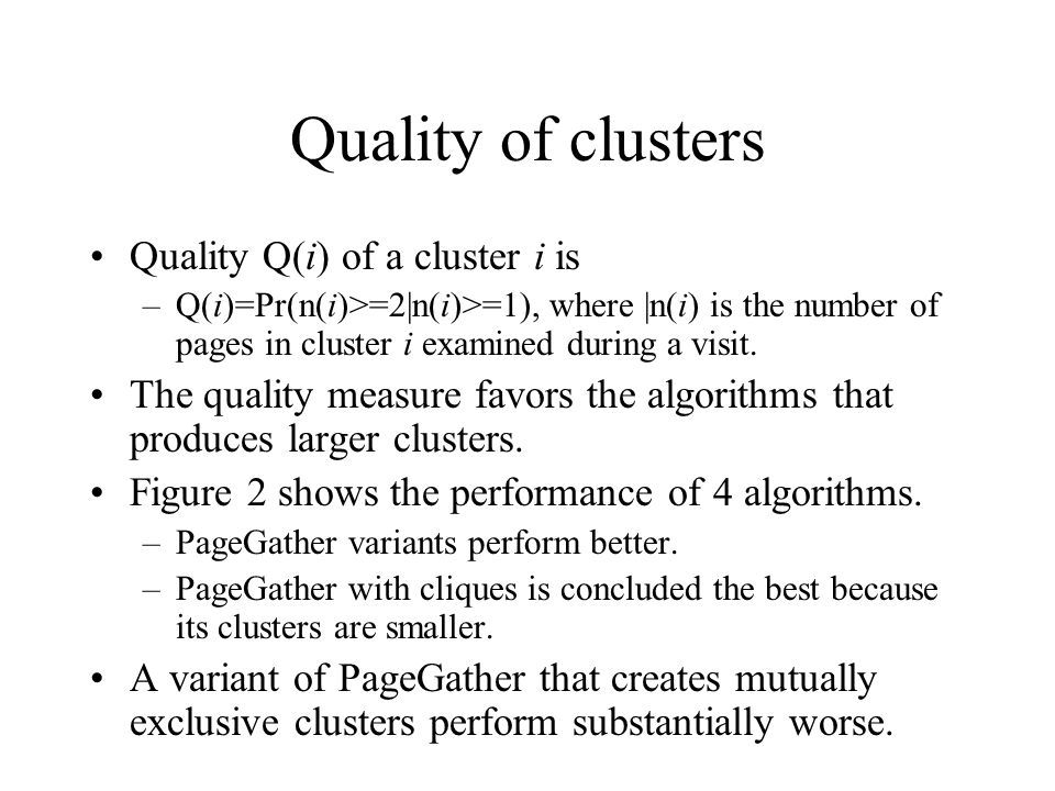 Quality of clusters Quality Q(i) of a cluster i is –Q(i)=Pr(n(i)>=2|n(i)>=1), where |n(i) is the number of pages in cluster i examined during a visit.