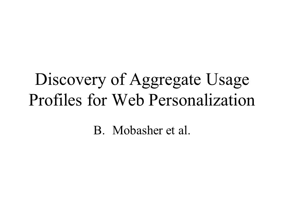Discovery of Aggregate Usage Profiles for Web Personalization B.Mobasher et al.