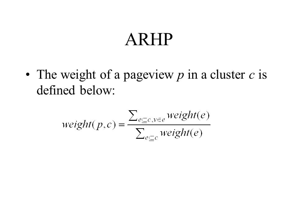 ARHP The weight of a pageview p in a cluster c is defined below: