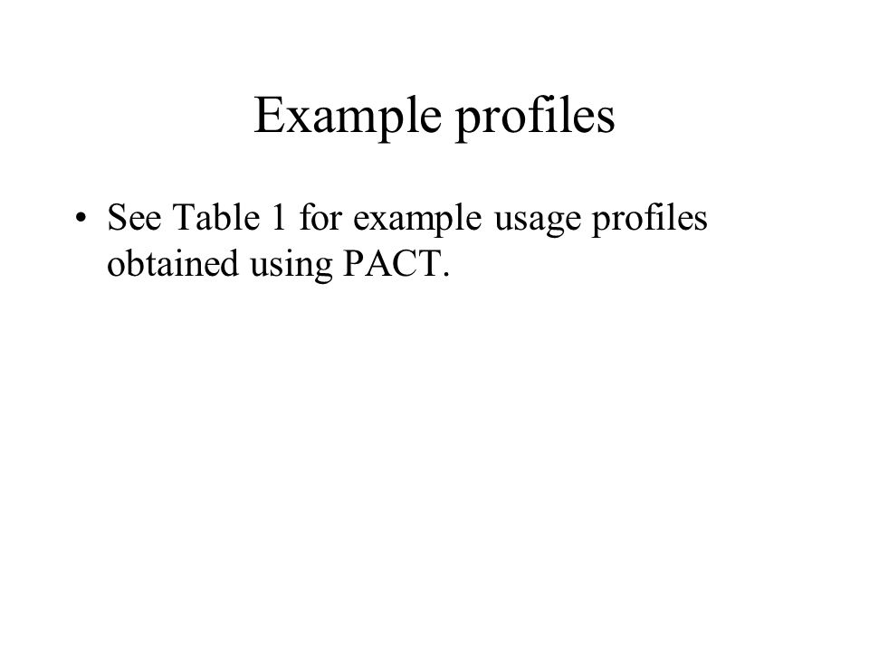 Example profiles See Table 1 for example usage profiles obtained using PACT.