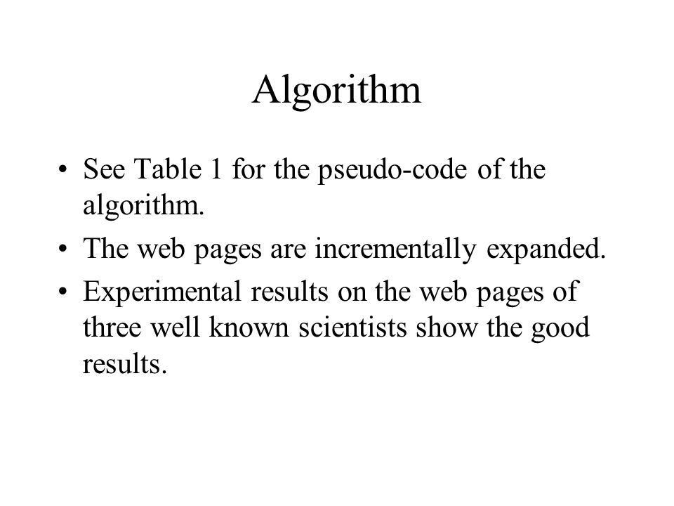 Algorithm See Table 1 for the pseudo-code of the algorithm. The web pages are incrementally expanded. Experimental results on the web pages of three w