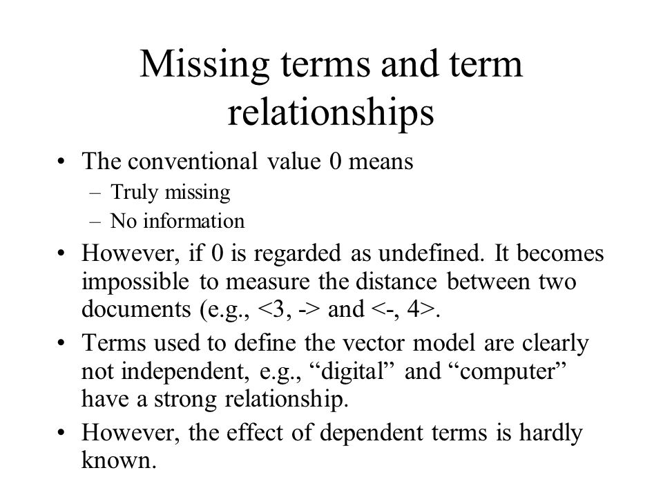 Missing terms and term relationships The conventional value 0 means –Truly missing –No information However, if 0 is regarded as undefined. It becomes