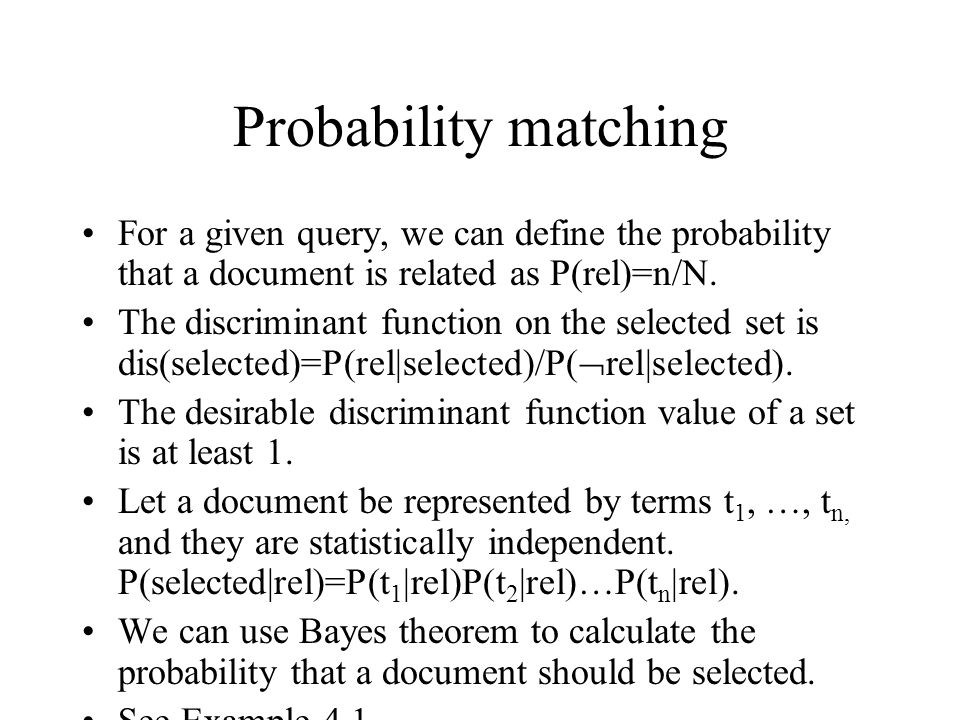 Probability matching For a given query, we can define the probability that a document is related as P(rel)=n/N. The discriminant function on the selec