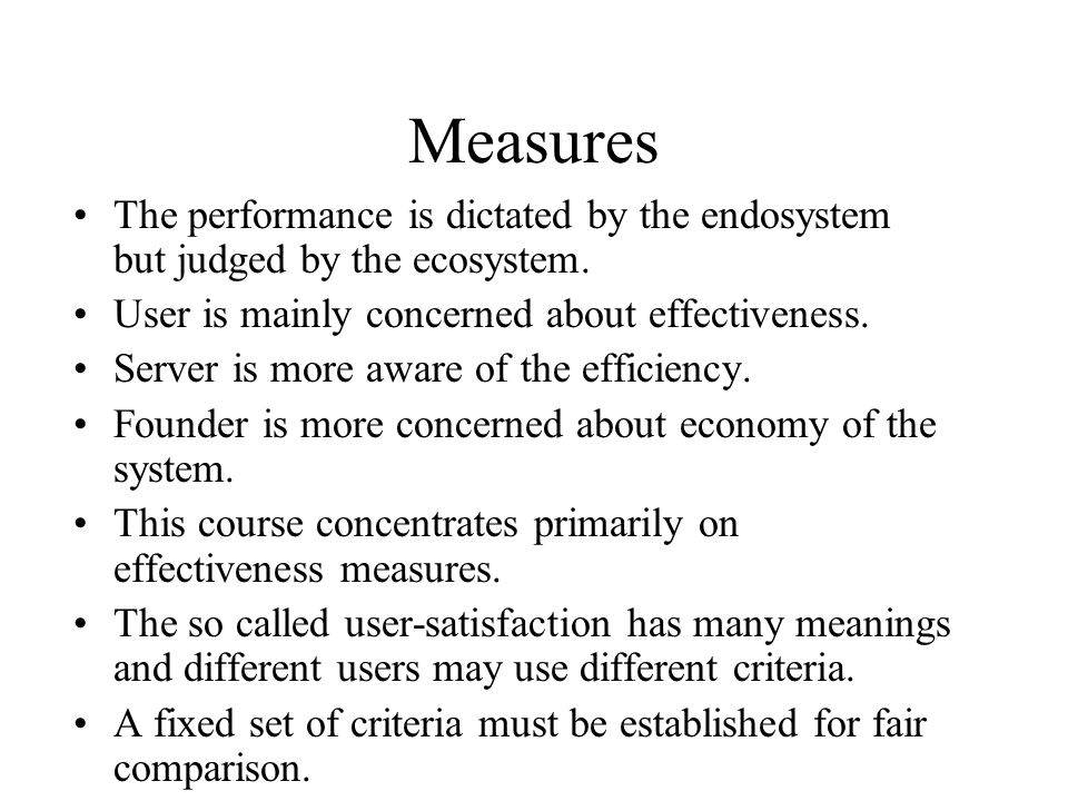 Measures The performance is dictated by the endosystem but judged by the ecosystem. User is mainly concerned about effectiveness. Server is more aware