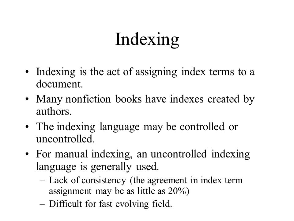Indexing Indexing is the act of assigning index terms to a document. Many nonfiction books have indexes created by authors. The indexing language may