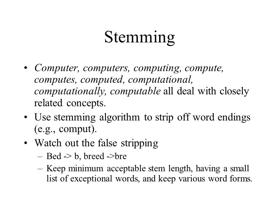 Stemming Computer, computers, computing, compute, computes, computed, computational, computationally, computable all deal with closely related concept