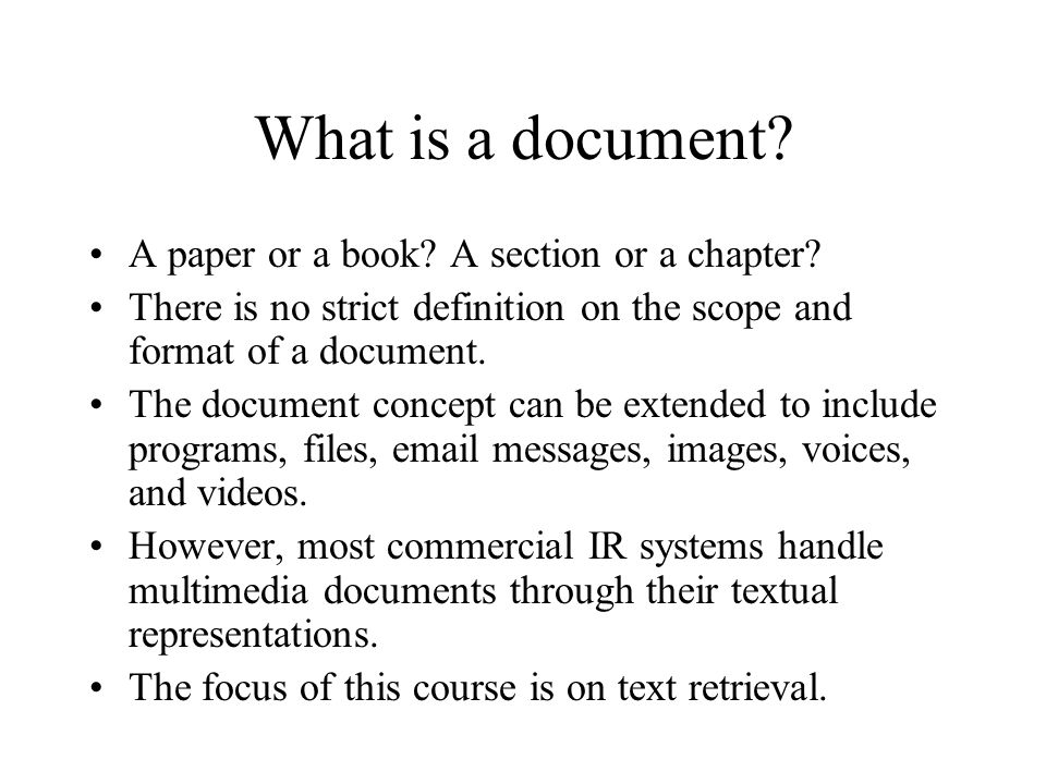 What is a document? A paper or a book? A section or a chapter? There is no strict definition on the scope and format of a document. The document conce