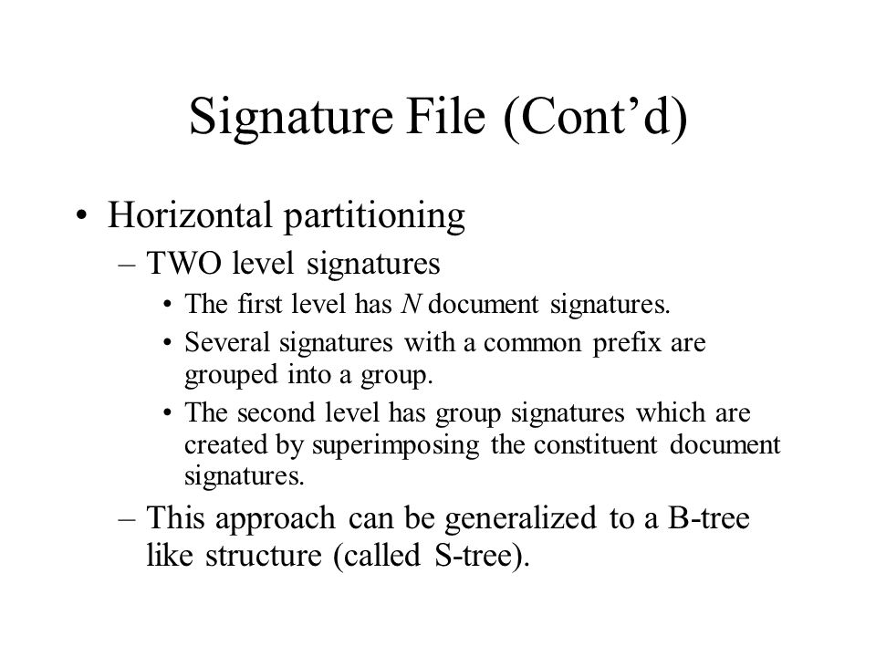 Signature File (Cont'd) Horizontal partitioning –TWO level signatures The first level has N document signatures. Several signatures with a common pref