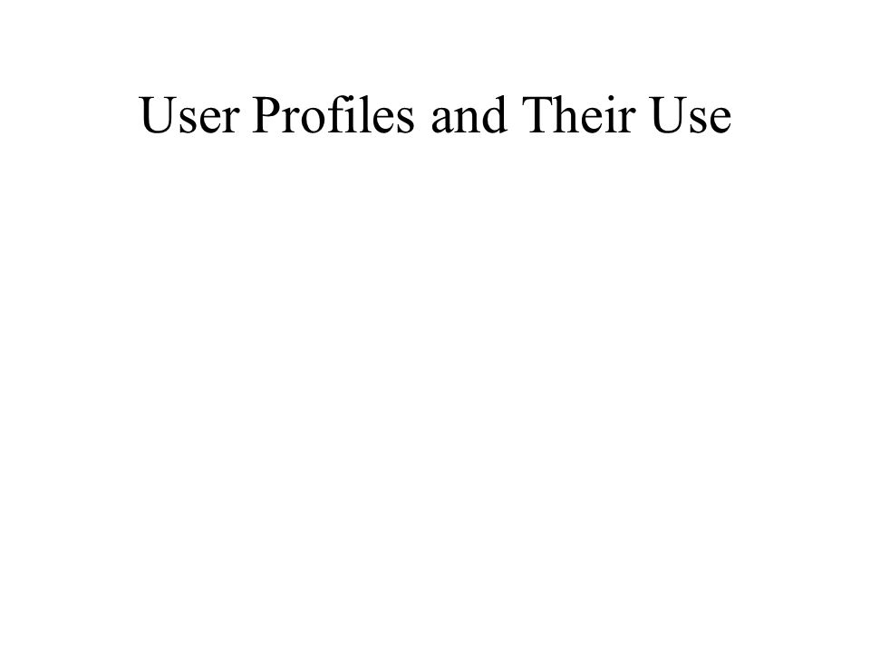 User Profiles and Their Use