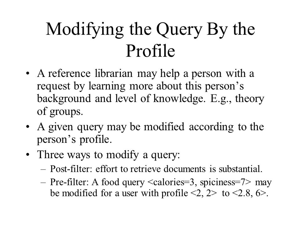 Modifying the Query By the Profile A reference librarian may help a person with a request by learning more about this person's background and level of