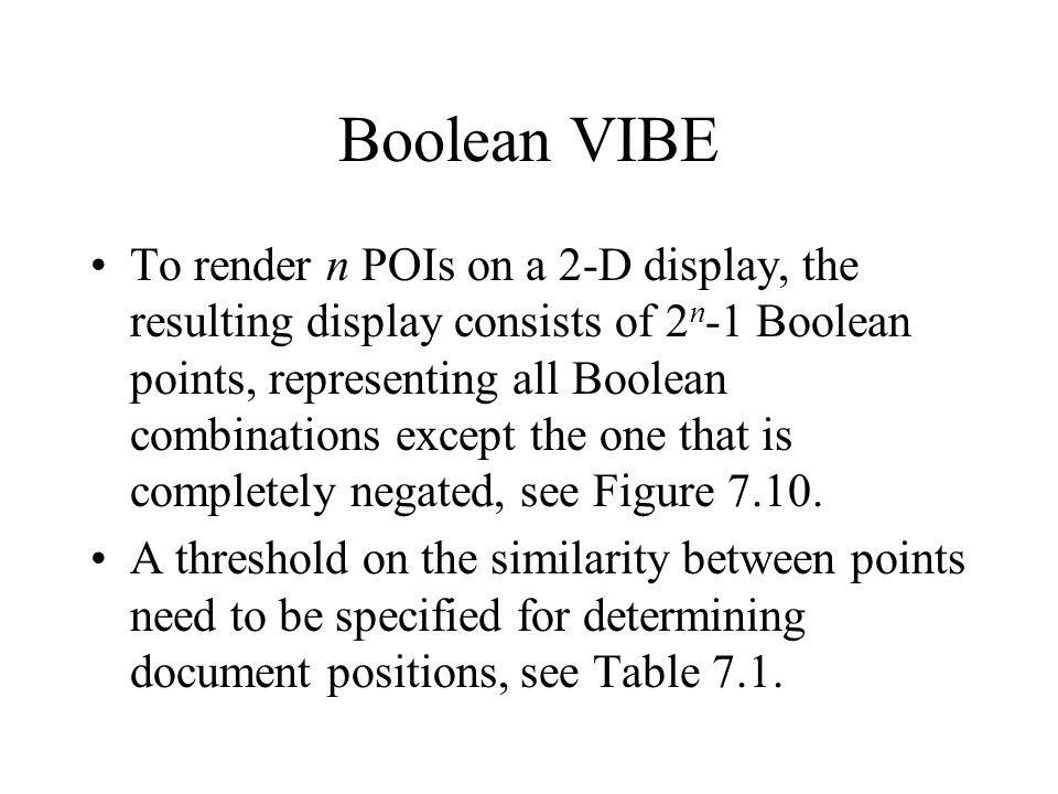 Boolean VIBE To render n POIs on a 2-D display, the resulting display consists of 2 n -1 Boolean points, representing all Boolean combinations except