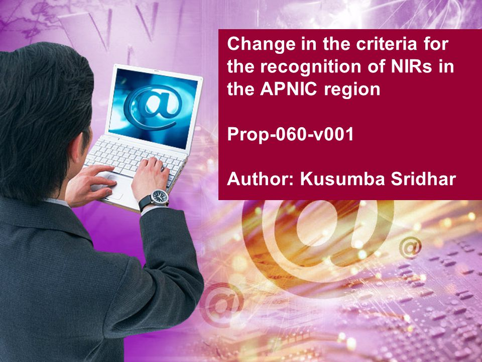 Change in the criteria for the recognition of NIRs in the APNIC region Prop-060-v001 Author: Kusumba Sridhar
