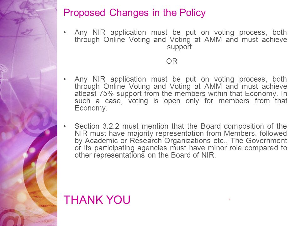 Proposed Changes in the Policy Any NIR application must be put on voting process, both through Online Voting and Voting at AMM and must achieve support.