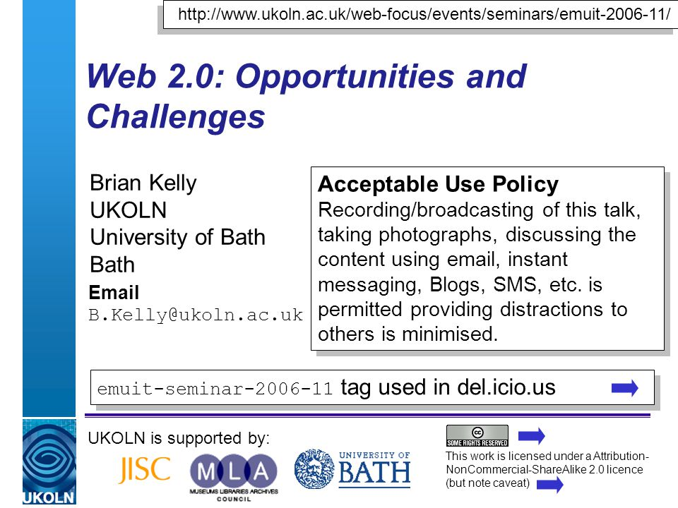 A centre of expertise in digital information managementwww.ukoln.ac.uk Web 2.0: Opportunities and Challenges Brian Kelly UKOLN University of Bath Bath