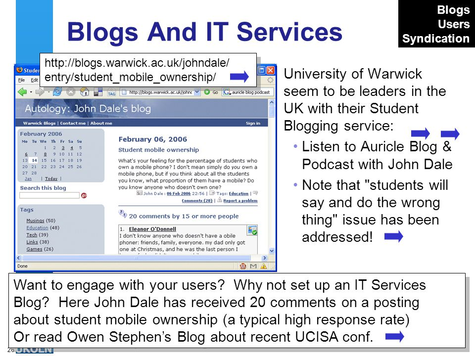 A centre of expertise in digital information managementwww.ukoln.ac.uk 26 Blogs And IT Services University of Warwick seem to be leaders in the UK wit