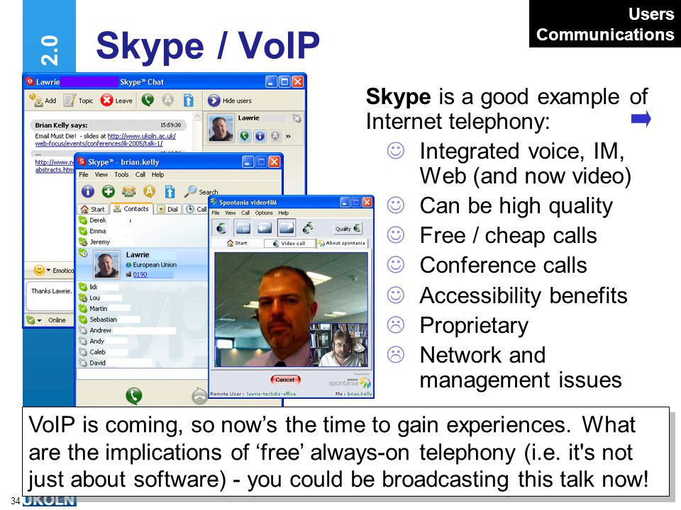 A centre of expertise in digital information managementwww.ukoln.ac.uk 34 Web 2.0 Skype / VoIP VoIP is coming, so now's the time to gain experiences.