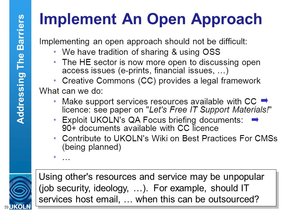 A centre of expertise in digital information managementwww.ukoln.ac.uk 59 Implement An Open Approach Implementing an open approach should not be diffi