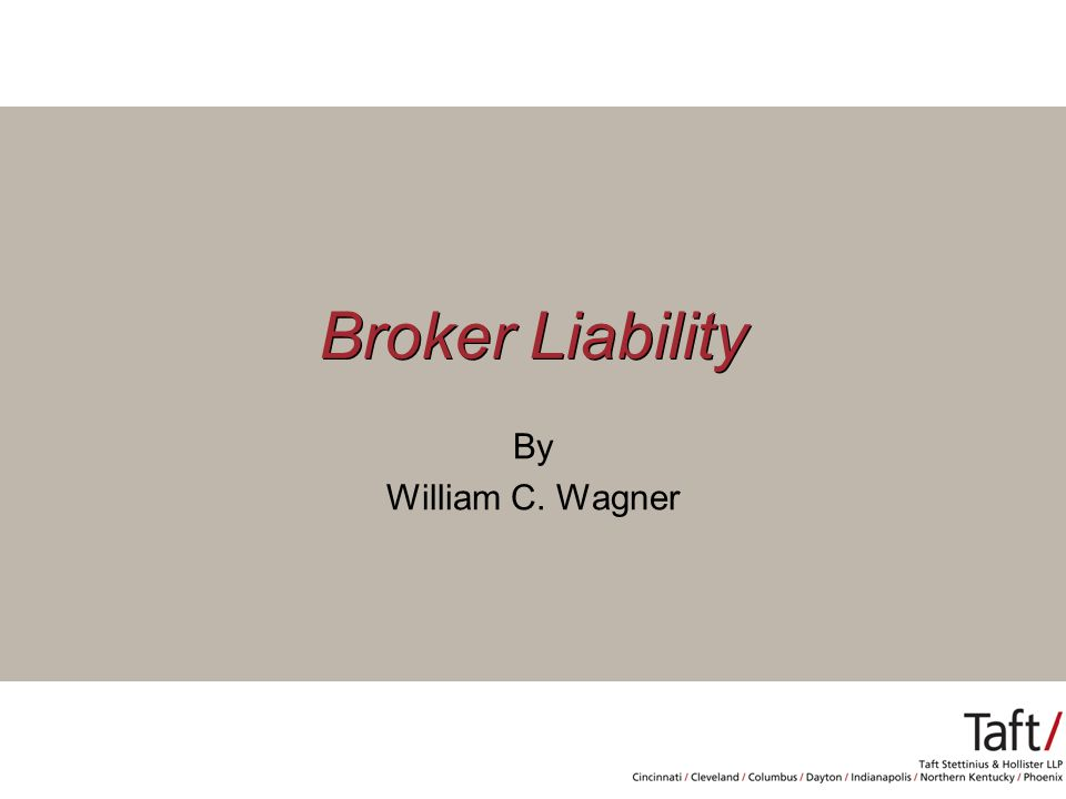 Broker Liability By William C. Wagner