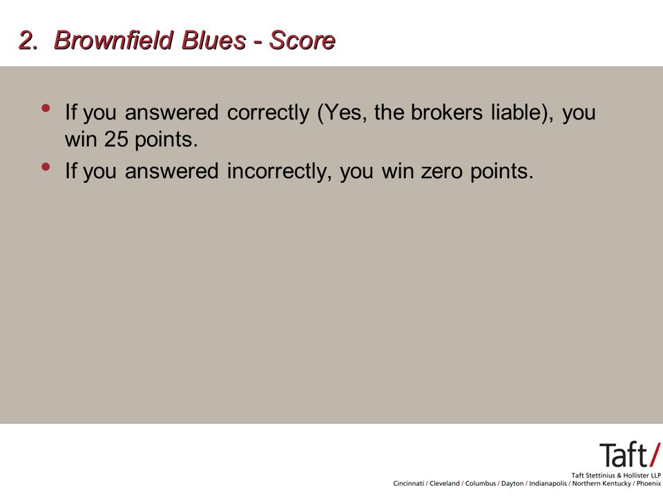 2. Brownfield Blues - Score If you answered correctly (Yes, the brokers liable), you win 25 points.