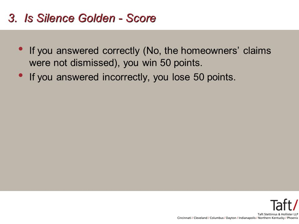 If you answered correctly (No, the homeowners' claims were not dismissed), you win 50 points.