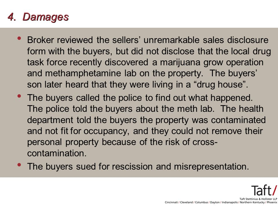 4. Damages Broker reviewed the sellers' unremarkable sales disclosure form with the buyers, but did not disclose that the local drug task force recent