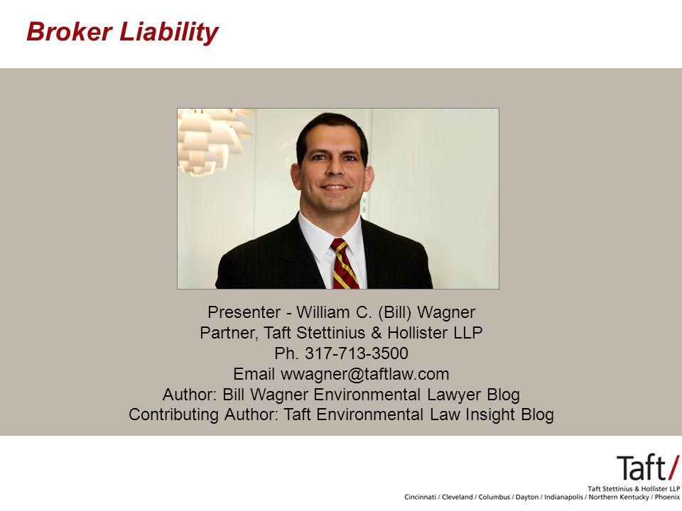 Presenter - William C. (Bill) Wagner Partner, Taft Stettinius & Hollister LLP Ph.