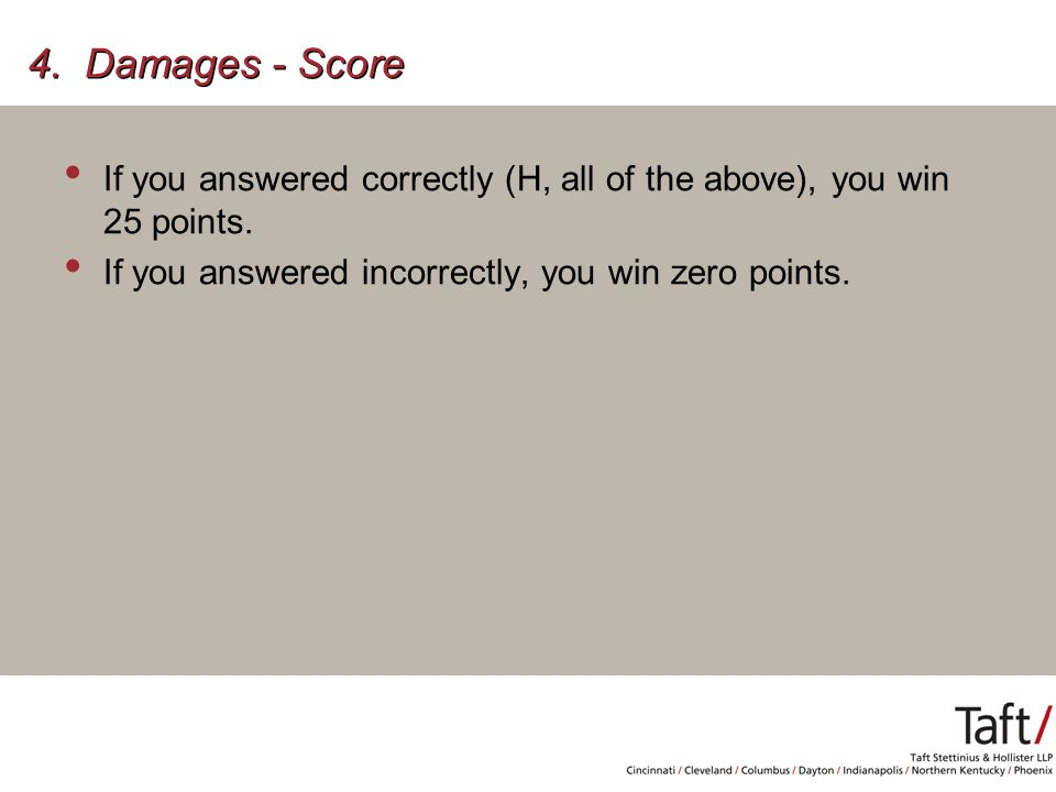 4. Damages - Score If you answered correctly (H, all of the above), you win 25 points.