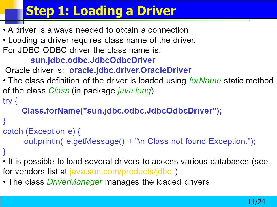 11/24 A driver is always needed to obtain a connection Loading a driver requires class name of the driver.