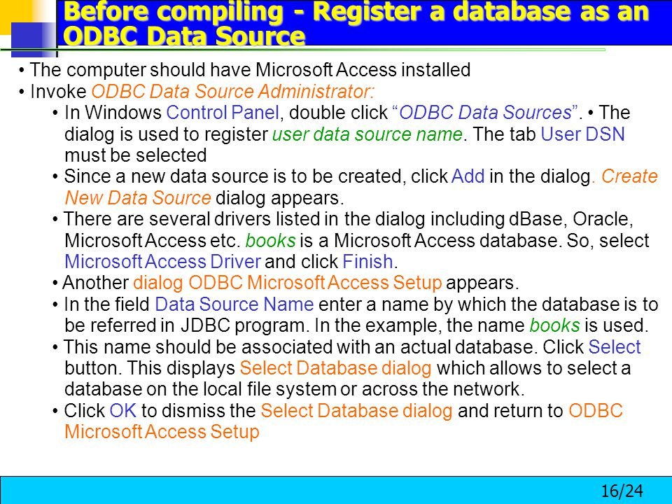 16/24 The computer should have Microsoft Access installed Invoke ODBC Data Source Administrator: In Windows Control Panel, double click ODBC Data Sources .