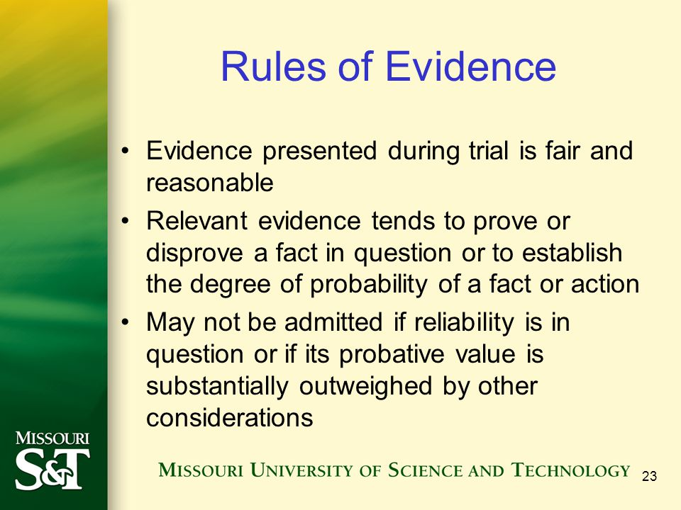 23 Rules of Evidence Evidence presented during trial is fair and reasonable Relevant evidence tends to prove or disprove a fact in question or to esta