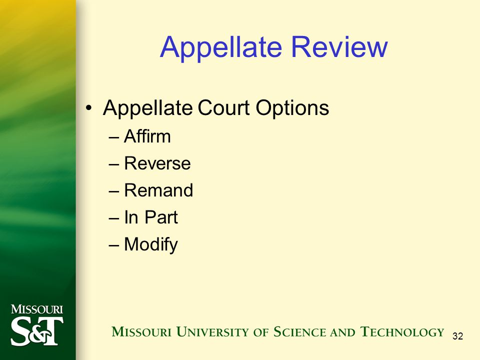 32 Appellate Review Appellate Court Options –Affirm –Reverse –Remand –In Part –Modify