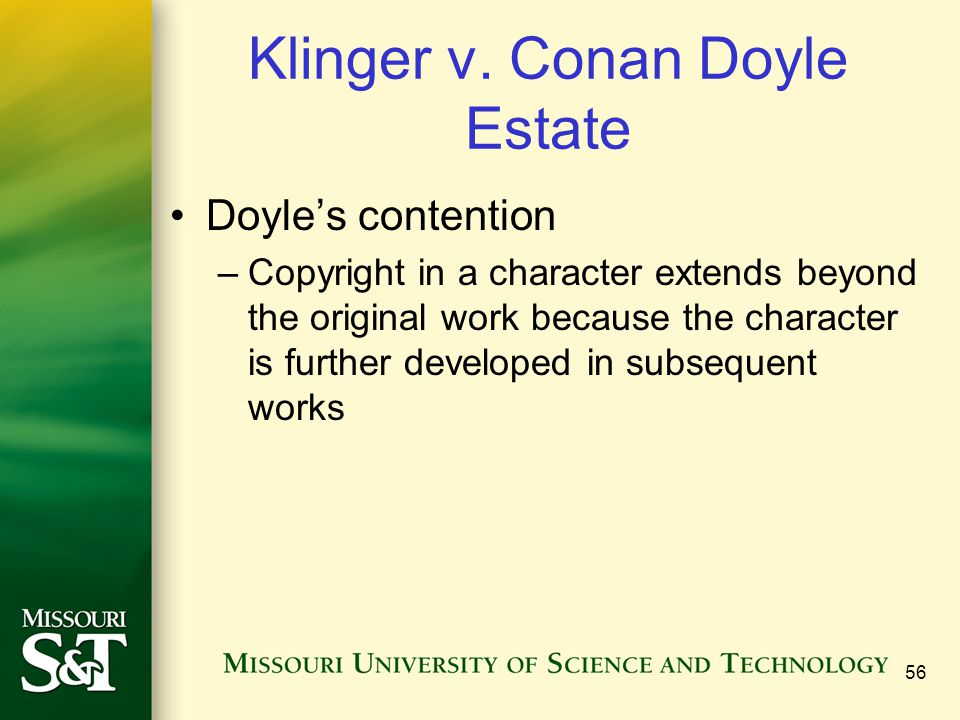 Klinger v. Conan Doyle Estate Doyle's contention –Copyright in a character extends beyond the original work because the character is further developed