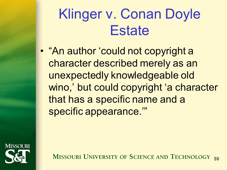 "Klinger v. Conan Doyle Estate ""An author 'could not copyright a character described merely as an unexpectedly knowledgeable old wino,' but could copyr"