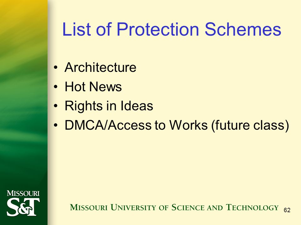 List of Protection Schemes Architecture Hot News Rights in Ideas DMCA/Access to Works (future class) 62